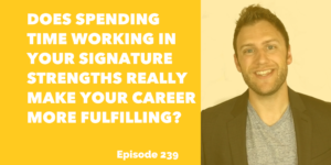 Does Spending Time Working in Your Signature Strengths Really Make Your Career More Fulfilling?