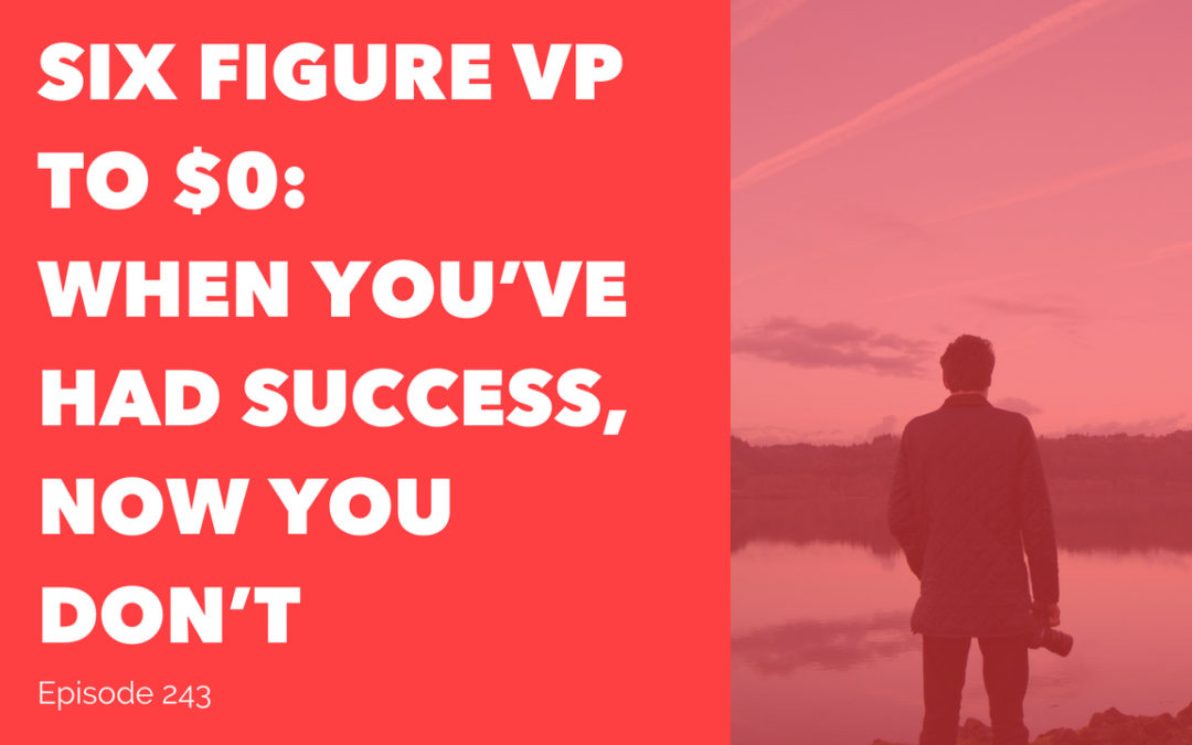 Six Figure VP to $0: When You've Had Success, Now You Don't