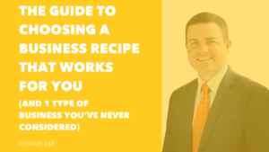 The Guide to Choosing a Business Recipe That Works for You (And 1 type of business you've never considered)