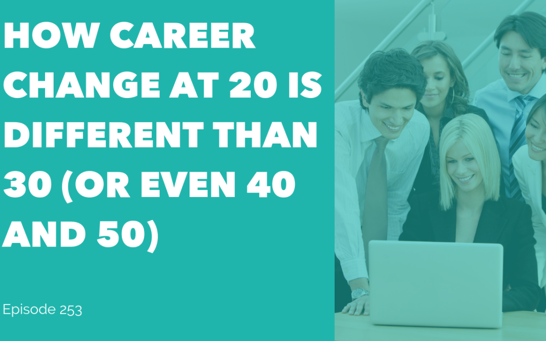 How Career Change at 20 is Different than 30 (or even 40 and 50)