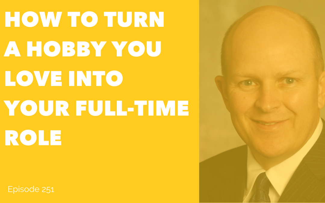 How to Turn a Hobby You Love Into Your Full-time Role