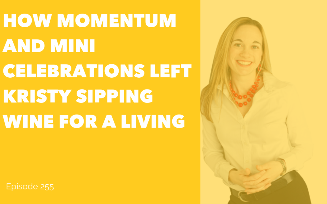 How Momentum and Mini Celebrations Left Kristy Sipping Wine for a Living