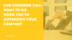 Live Coaching Call: What to Do When You've Outgrown Your Company