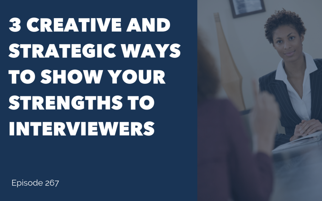 3 Creative and Strategic Ways to Show Your Strengths to Interviewers
