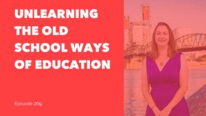 Unlearning the Old School Ways of Education