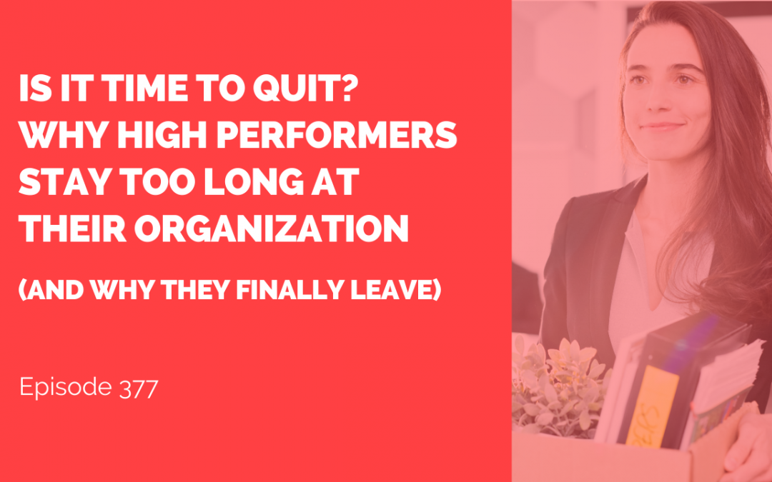 Is It Time to Quit? Why High Performers Stay Too Long at Their Organization (and why they finally leave)