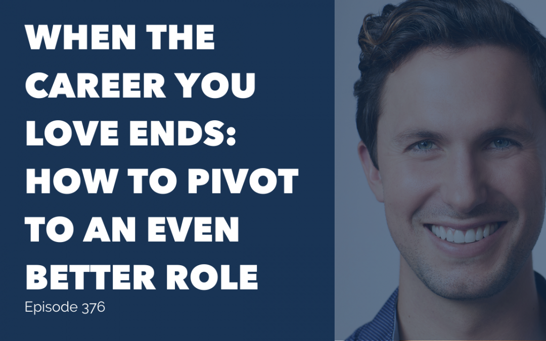 When the Career You Love Ends: How to Pivot to an Even Better Role