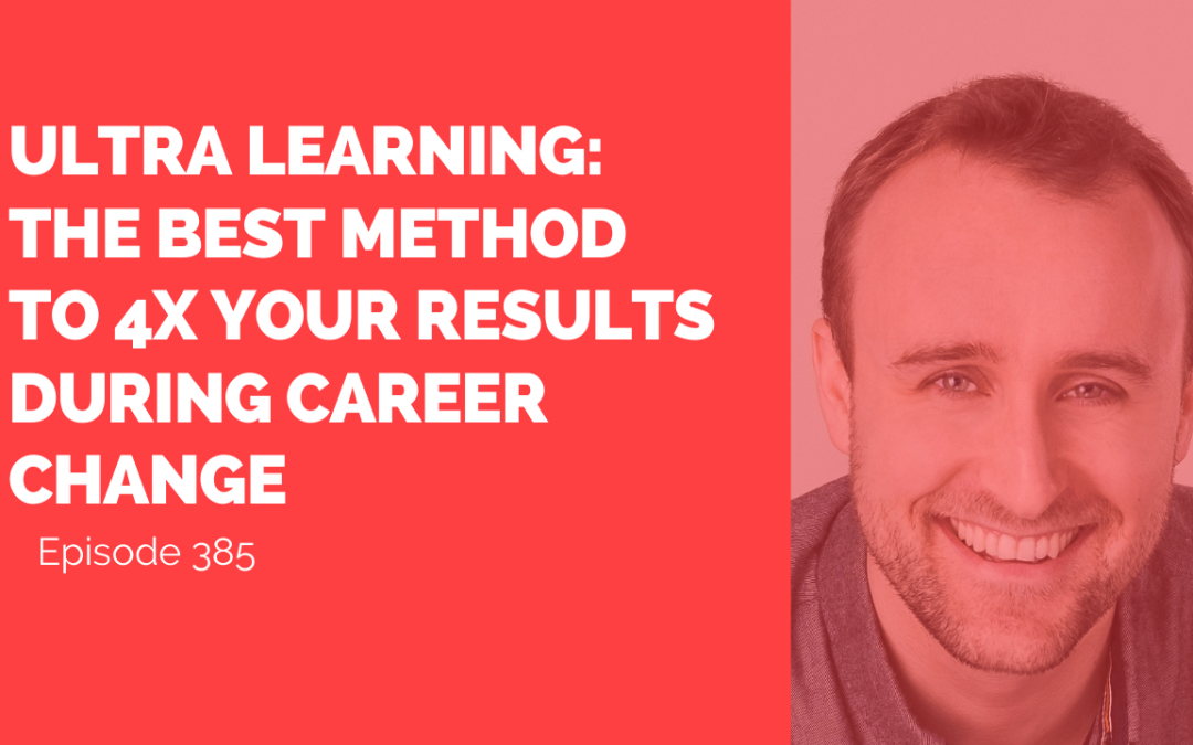 Ultra Learning: The Best Method To 4x Your Results During Career Change