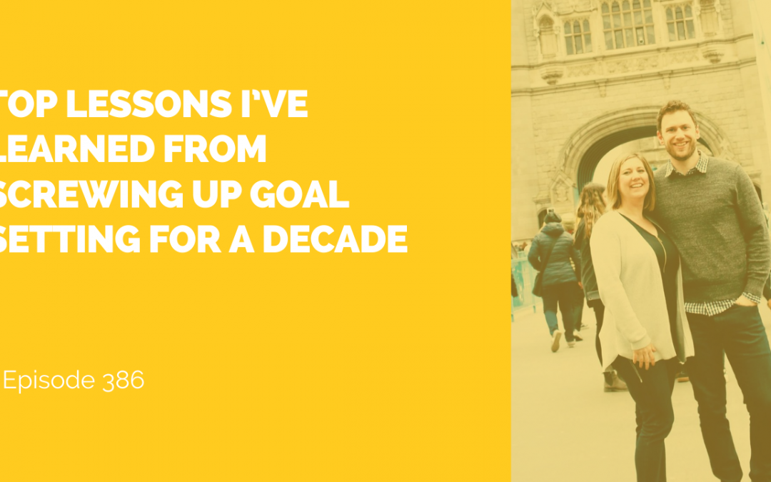 Top Lessons I've Learned From Screwing Up Goal Setting For A Decade