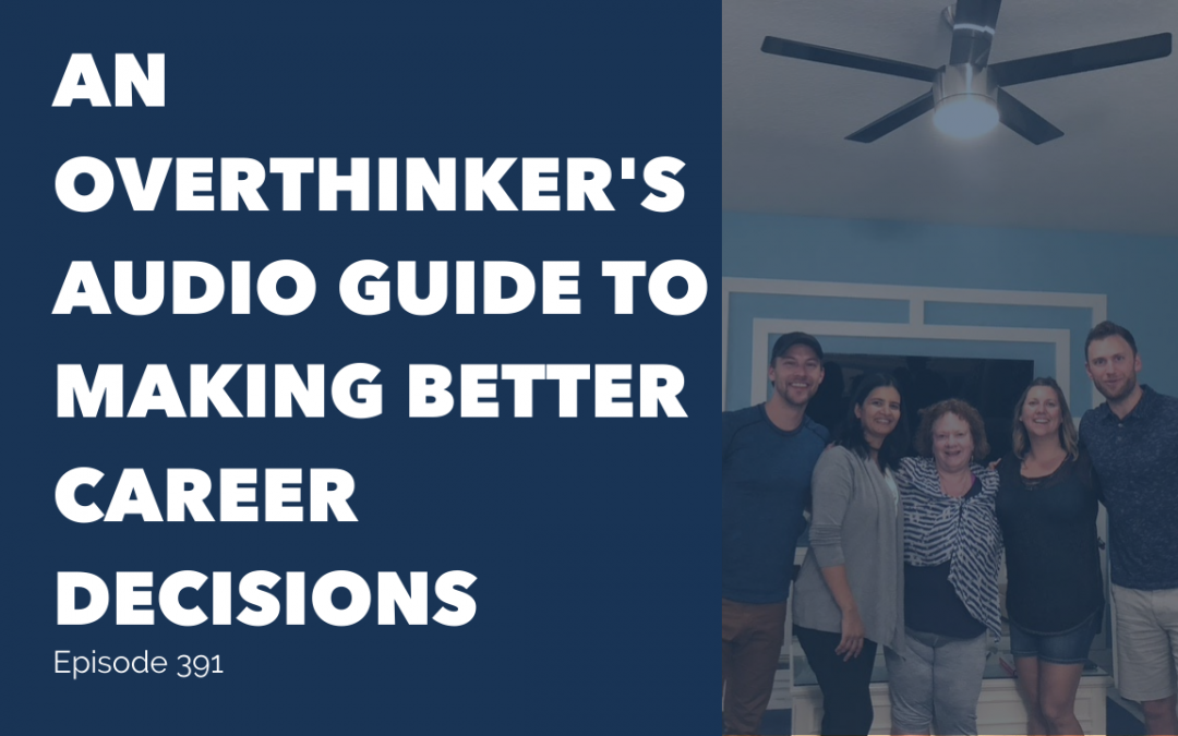 An Overthinker's Audio Guide To Making Better Career Decisions