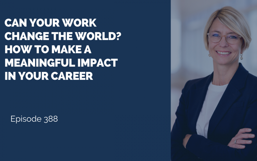 Can Your Work Change The World? How To Make A Meaningful Impact In Your Career