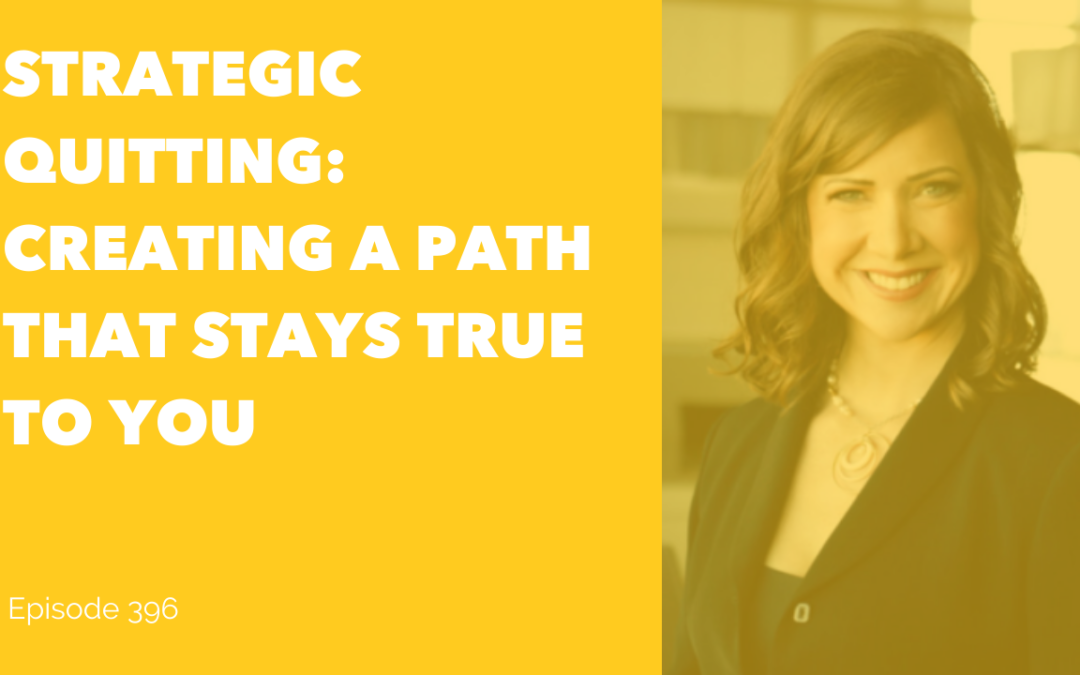 Strategic Quitting: Creating A Path That Stays True To You