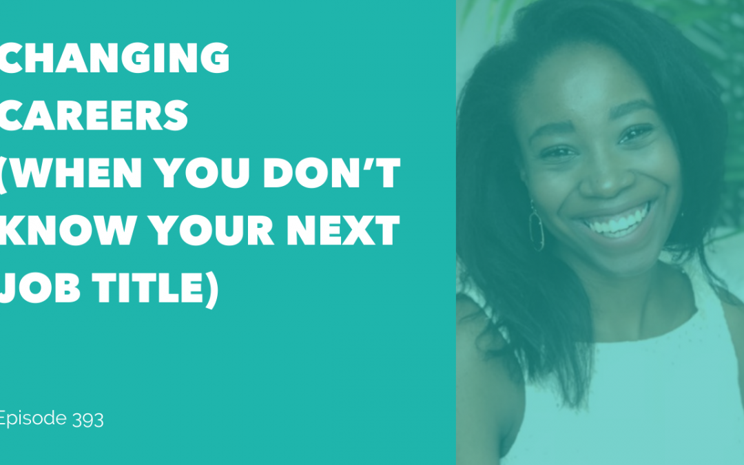 Changing Careers (When You Don't Know Your Next Job Title)